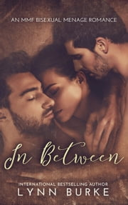 In Between - An MMF Bisexual Menage Romance ebook by Lynn Burke