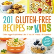 201 Gluten-Free Recipes for Kids - Chicken Nuggets! Pizza! Birthday Cake! All Your Kids' Favorites - All Gluten-Free! ebook by Carrie S Forbes