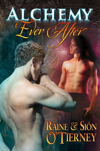 Alchemy Ever After ebook by Siôn O'Tierney,Raine O'Tierney