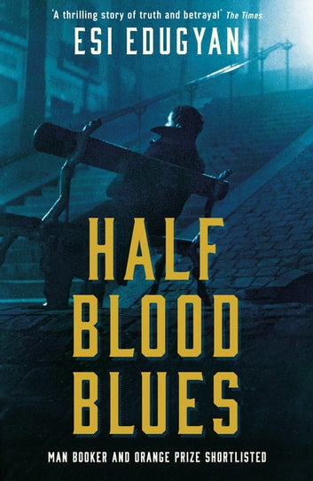 Half Blood Blues - Shortlisted for the Man Booker Prize 2011 ebook by Esi Edugyan