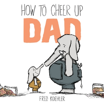 How to Cheer Up Dad ebook by Fred Koehler