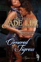 Cornered Tigress (The Way of The Tigress, Book 5) ebook by Jade Lee