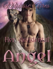 Her Accidental Angel ebook by Melisse Aires