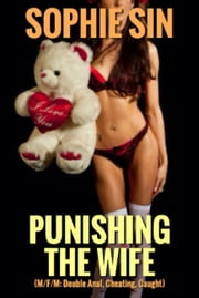 Punishing The Wife (M/F/M: Double Anal, Cheating, Caught) ebook by Sophie Sin