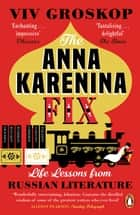 The Anna Karenina Fix - Life Lessons from Russian Literature ebook by Viv Groskop