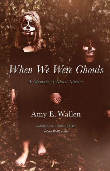 When We Were Ghouls - A Memoir of Ghost Stories ebook by Amy E. Wallen
