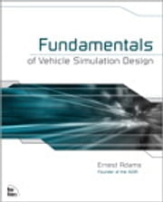 Fundamentals of Vehicle Simulation Design ebook by Ernest Adams