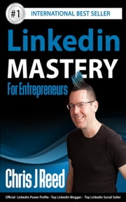 Linkedin Mastery for Entrepreneurs ebook by Chris J Reed