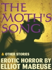 The Moth's Song and Other Stories ebook by Elliot Mabeuse
