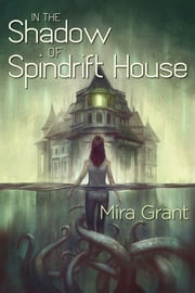 In the Shadow of Spindrift House ebook by Mira Grant