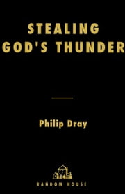 Stealing God's Thunder - Benjamin Franklin's Lightning Rod and the Invention of America ebook by Philip Dray