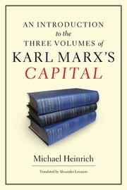 An Introduction to the Three Volumes of Karl Marx's Capital ebook by Michael Heinrich,Alex Locascio