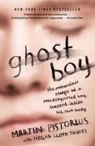 Ghost Boy ebook by Martin Pistorius