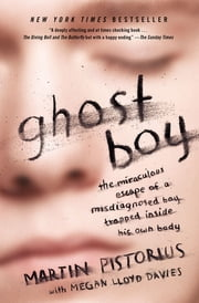 Ghost Boy - The Miraculous Escape of a Misdiagnosed Boy Trapped Inside His Own Body ebook by Martin Pistorius