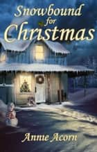 Snowbound for Christmas ebook by Annie Acorn