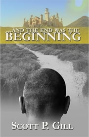...And the End was the Beginning ebook by Scott P. Gill