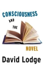 Consciousness And The Novel ebook by David Lodge