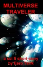 The Multiverse Traveler ebook by Eero Tarik