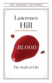 Blood - The Stuff of Life ebook by Lawrence Hill