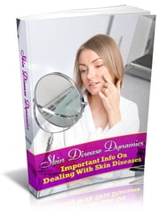 Skin Disease Dynamics - Important Info On Dealing With Skin Diseases ebook by Anonymous
