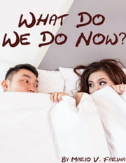 What Do We Do Now? ebook by Mario V. Farina