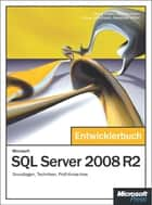 Microsoft SQL Server 2008 R2 - Das Entwicklerbuch - Grundlagen, Techniken, Profi-Know-how ebook by Georg Urban, Jörg Neumann, Klaus Löffelmann,...