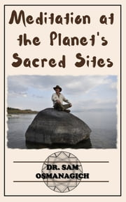 Meditation at the Planet's Sacred Sites e-kirjat by Dr. Sam Osmanagich