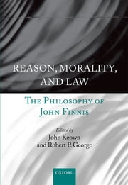 Reason, Morality, and Law - The Philosophy of John Finnis ebook by Robert P. George,John Keown DCL