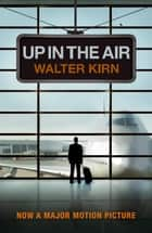 Up in the Air ebook by Walter Kirn