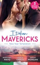 Italian Mavericks: New Year Temptation: Her Husband's Christmas Bargain (Marriage and Mistletoe) / Confessions of a Millionaire's Mistress / The Italian's New-Year Marriage Wish ebook by Margaret Mayo, Robyn Grady, Sarah Morgan