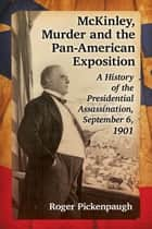 McKinley, Murder and the Pan-American Exposition ebook by Roger Pickenpaugh