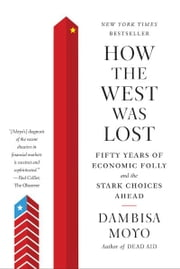 How the West Was Lost - Fifty Years of Economic Folly--and the Stark Choices Ahead ebook by Kobo.Web.Store.Products.Fields.ContributorFieldViewModel