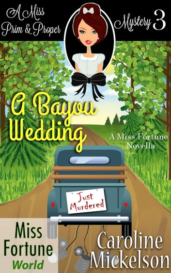 A Bayou Wedding - Miss Fortune World (A Miss Prim & Proper Mystery), #3 ebook by Caroline Mickelson