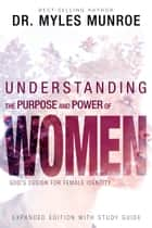 Understanding the Purpose and Power of Woman - God's Design for Female Identity ebook by Myles Munroe