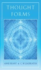 Thought Forms ebook by Annie Besant, C W Leadbeater