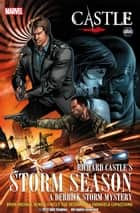 Castle: Richard Castle's Storm Season ebook by Brian Michael Bendis, Kelly Sue Deconnick, Emanuela Lupacchino