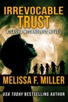 Irrevocable Trust - (Sasha McCandless No. 6)電子書籍 Melissa F. Miller