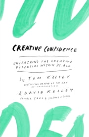 Creative Confidence - Unleashing the Creative Potential Within Us All ebook by Tom Kelley,David Kelley