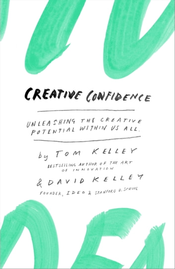 Creative confidence ebook de tom kelley 9780385349376 rakuten kobo creative confidence unleashing the creative potential within us all ebook by tom kelleydavid fandeluxe Images