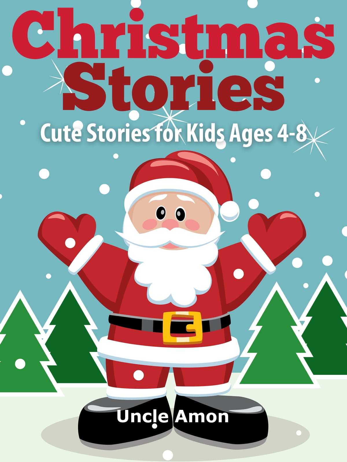 Christmas Stories For Kids.Christmas Stories Cute Stories For Kids Ages 4 8 Ebook By Uncle Amon Rakuten Kobo