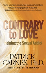 Contrary to Love - Helping the Sexual Addict ebook by Patrick J Carnes, Ph.D
