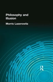 Philosophy and Illusion ebook by Lazerowitz, Morris
