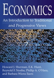 Economics: An Introduction to Traditional and Progressive Views - An Introduction to Traditional and Progressive Views eBook by Howard J Sherman, E. K. Hunt, Reynold F. Nesiba,...