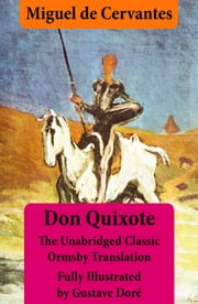 Don Quixote (illustrated & annotated) - The Unabridged Classic Ormsby Translation fully illustrated by Gustave Doré ebook by Gustave Doré,Miguel De Cervantes,John Ormsby