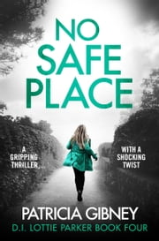 No Safe Place - A gripping thriller with a shocking twist ebook by Patricia Gibney