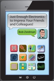 Just Enough Electronics to Impress Your Friends and Colleagues ebook by Bob Zeidman