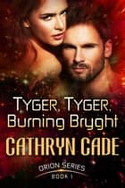 Tyger, Tyger, Burning Bryght ebook by Cathryn Cade