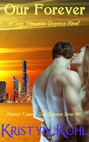 Our Forever - A Sexy Romantic Suspense Novel - Miami's Danes - Sexy Suspense Series, #1 ebook by Kristyn Kohl