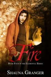 Fire - Book Four in the Elemental Series ebook by Shauna Granger
