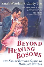 Beyond Heaving Bosoms - The Smart Bitches' Guide to Romance Novels ebook by Sarah Wendell,Candy Tan